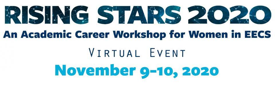 Rising Stars 2020: An academic career workshop for women  in EECS.  Virtual event: November 9-10, 2020
