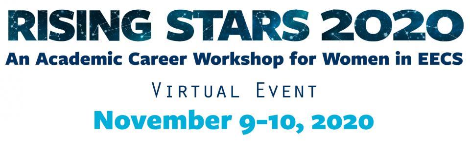 Rising Stars 2020: An academic career workshop for women  in EECS.  Virtual event: November 9-10, 2020
